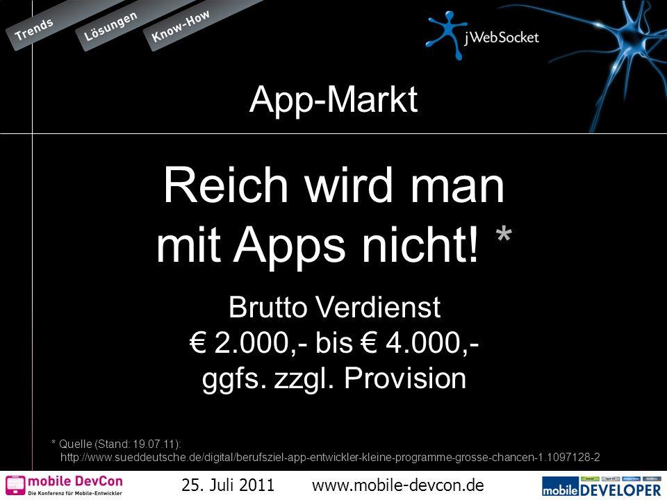 25. Juli 2011www.mobile-devcon.de App-Markt Reich wird man mit Apps nicht! * Brutto Verdienst 2.000,- bis 4.000,- ggfs. zzgl. Provision * Quelle (Stan