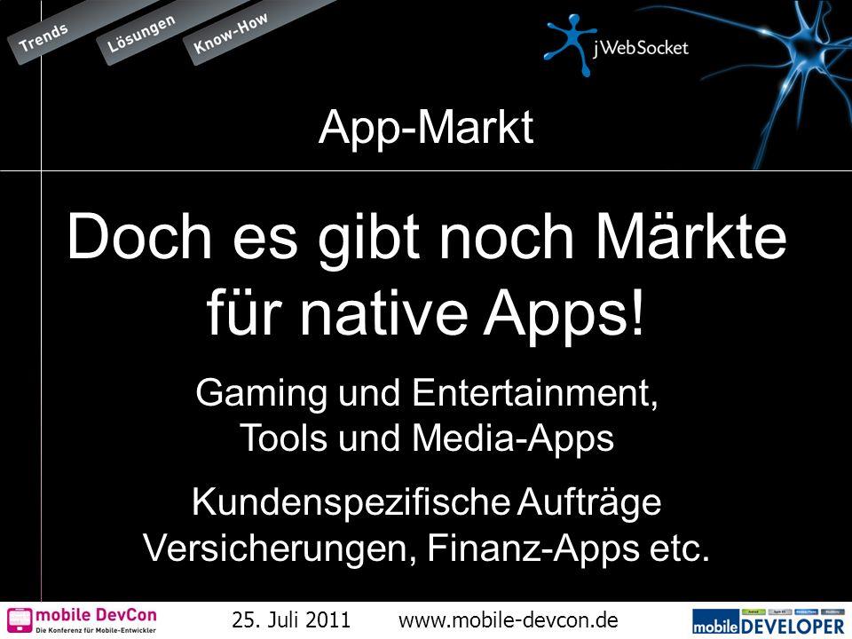25. Juli 2011www.mobile-devcon.de App-Markt Doch es gibt noch Märkte für native Apps! Gaming und Entertainment, Tools und Media-Apps Kundenspezifische