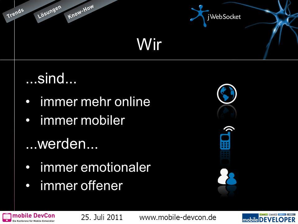 25. Juli 2011www.mobile-devcon.de Wir...sind... immer mehr online immer mobiler...werden... immer emotionaler immer offener
