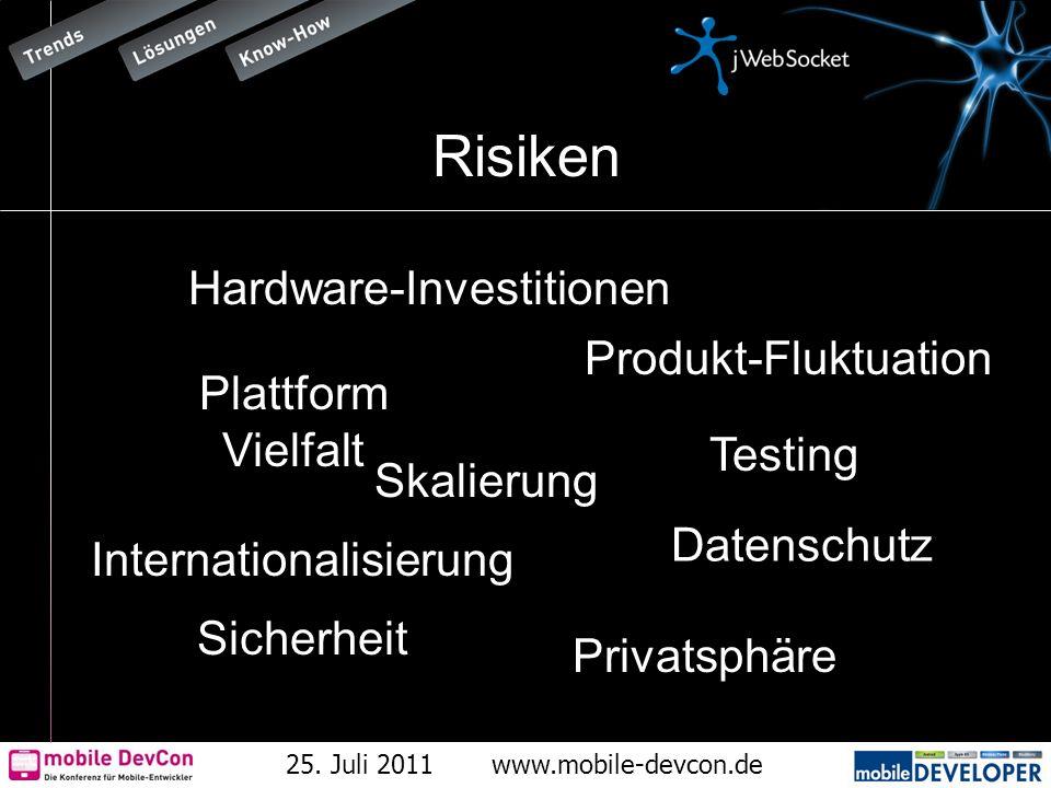 25. Juli 2011www.mobile-devcon.de Risiken Sicherheit Privatsphäre Datenschutz Skalierung Testing Hardware-Investitionen Plattform Vielfalt Produkt-Flu
