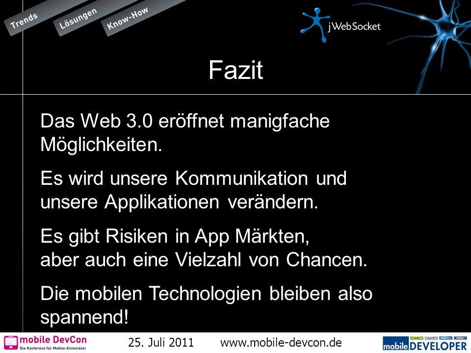 25. Juli 2011www.mobile-devcon.de Fazit W Das Web 3.0 eröffnet manigfache Möglichkeiten. Es wird unsere Kommunikation und unsere Applikationen verände