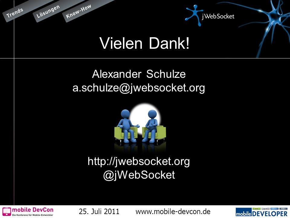 25. Juli 2011www.mobile-devcon.de Vielen Dank! Alexander Schulze a.schulze@jwebsocket.org http://jwebsocket.org @jWebSocket