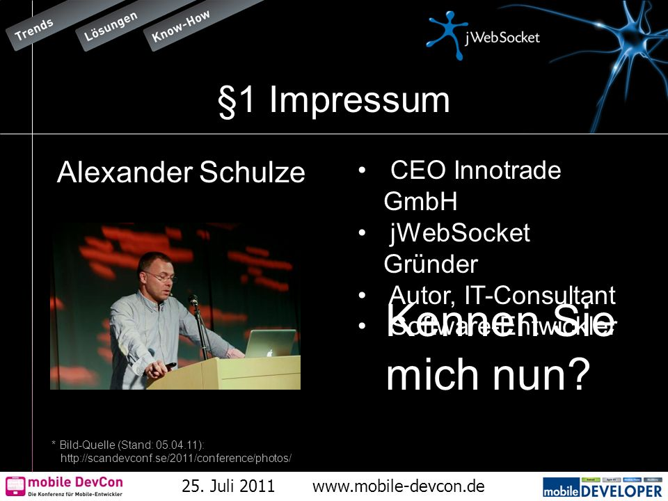 25. Juli 2011www.mobile-devcon.de §1 Impressum Alexander Schulze CEO Innotrade GmbH jWebSocket Gründer Autor, IT-Consultant Software-Entwickler Kennen