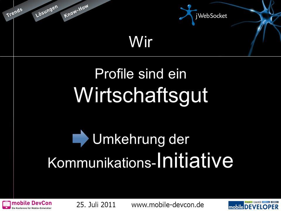 25. Juli 2011www.mobile-devcon.de Wir Profile sind ein Wirtschaftsgut Umkehrung der Kommunikations- Initiative