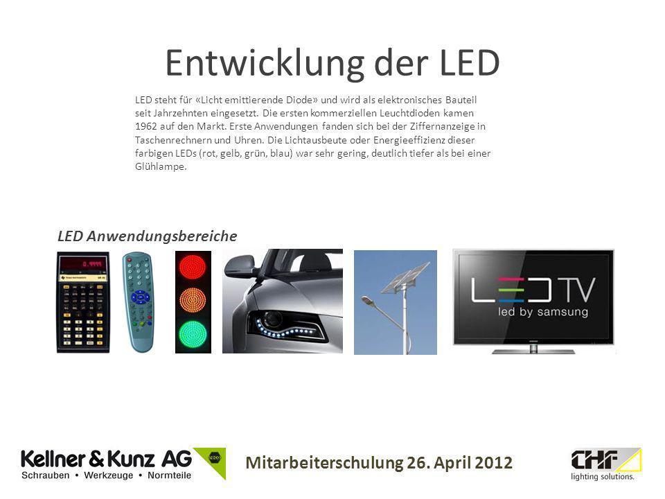 Mitarbeiterschulung 26. April 2012 LED steht für «Licht emittierende Diode» und wird als elektronisches Bauteil seit Jahrzehnten eingesetzt. Die erste
