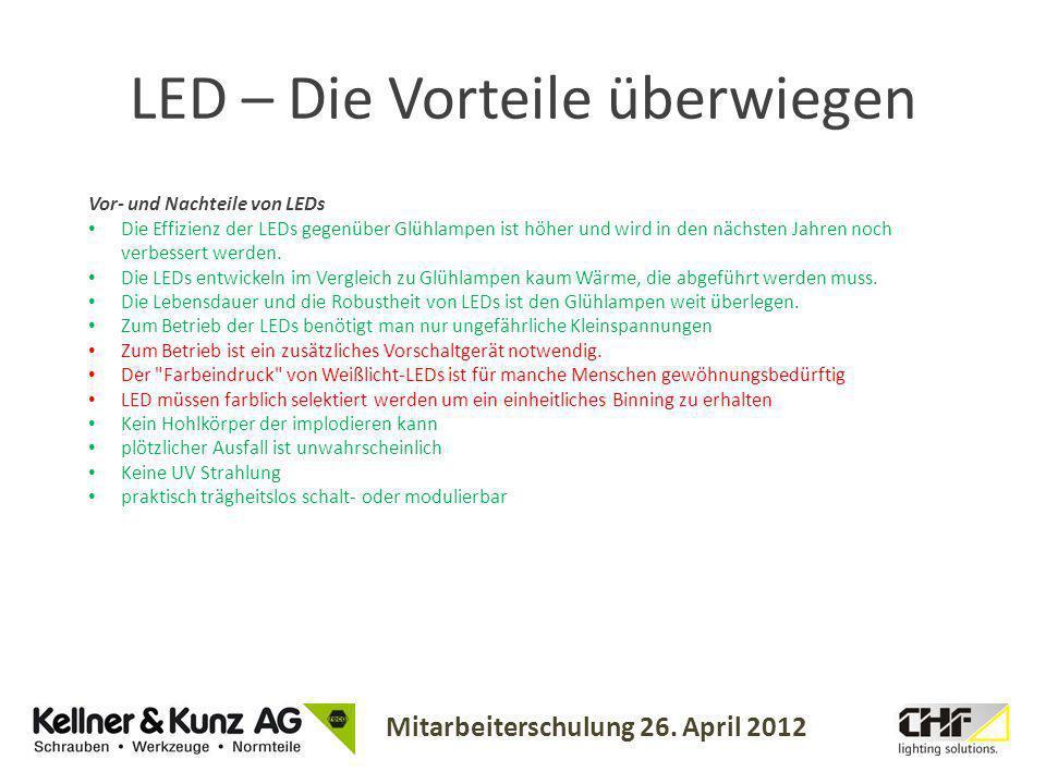 Mitarbeiterschulung 26. April 2012 Vor- und Nachteile von LEDs Die Effizienz der LEDs gegenüber Glühlampen ist höher und wird in den nächsten Jahren n
