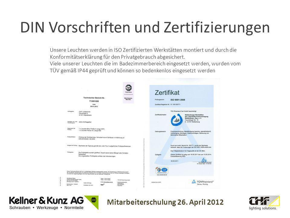 Mitarbeiterschulung 26. April 2012 DIN Vorschriften und Zertifizierungen Unsere Leuchten werden in ISO Zertifizierten Werkstätten montiert und durch d