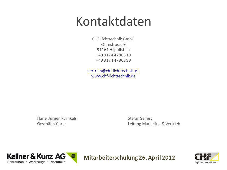 Mitarbeiterschulung 26. April 2012 Kontaktdaten CHF Lichttechnik GmbH Ohmstrasse 9 91161 Hilpoltstein +49 9174 47868 10 +49 9174 47868 99 vertrieb@chf