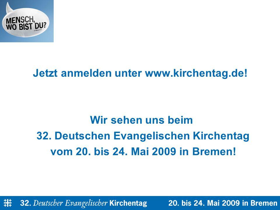 Jetzt anmelden unter www.kirchentag.de. Wir sehen uns beim 32.
