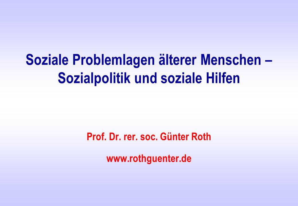Soziale Problemlagen älterer Menschen – Sozialpolitik und soziale Hilfen Prof. Dr. rer. soc. Günter Roth www.rothguenter.de