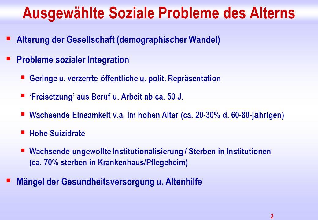 2 Ausgewählte Soziale Probleme des Alterns Alterung der Gesellschaft (demographischer Wandel) Probleme sozialer Integration Geringe u. verzerrte öffen