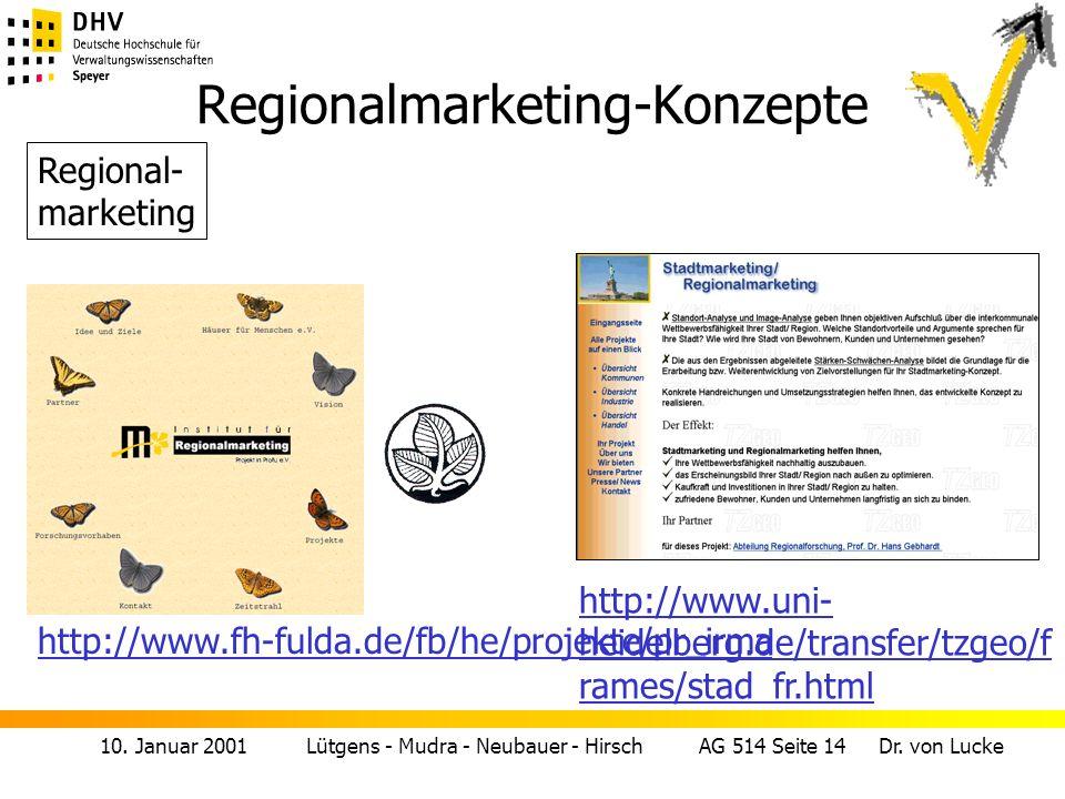 10. Januar 2001 Lütgens - Mudra - Neubauer - Hirsch AG 514 Seite 14 Dr. von Lucke Regionalmarketing-Konzepte Regional- marketing http://www.fh-fulda.d