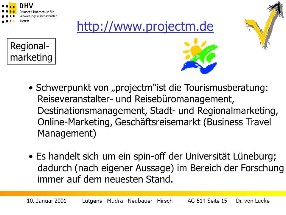 10. Januar 2001 Lütgens - Mudra - Neubauer - Hirsch AG 514 Seite 15 Dr. von Lucke http://www.projectm.de Regional- marketing Schwerpunkt von projectmi