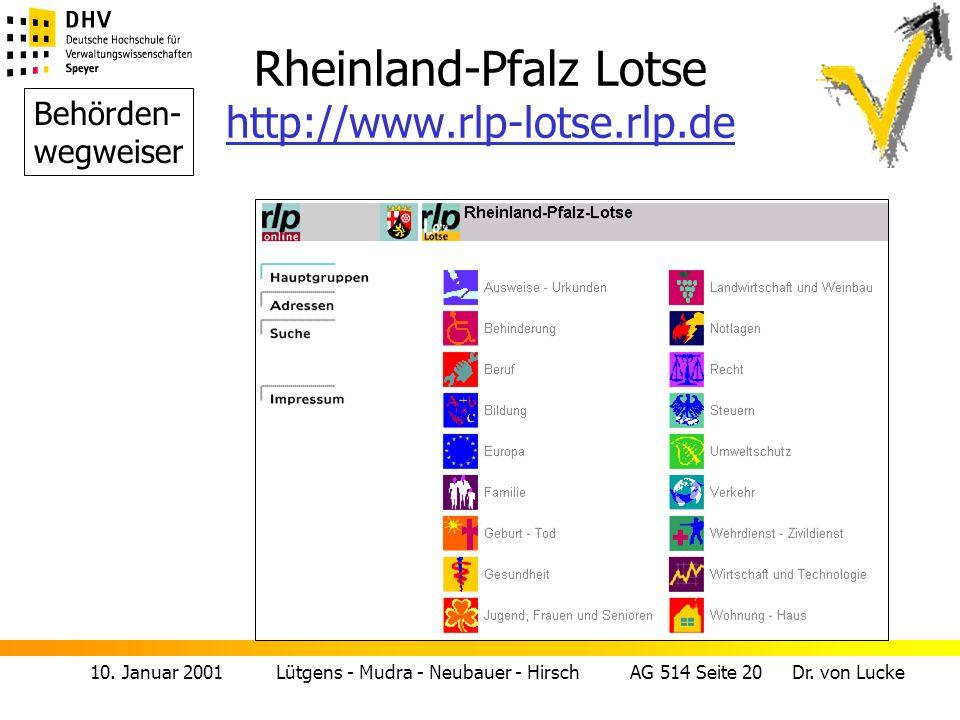 10. Januar 2001 Lütgens - Mudra - Neubauer - Hirsch AG 514 Seite 20 Dr. von Lucke Rheinland-Pfalz Lotse http://www.rlp-lotse.rlp.de http://www.rlp-lot