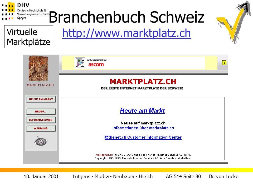 10. Januar 2001 Lütgens - Mudra - Neubauer - Hirsch AG 514 Seite 30 Dr. von Lucke Branchenbuch Schweiz http://www.marktplatz.ch http://www.marktplatz.