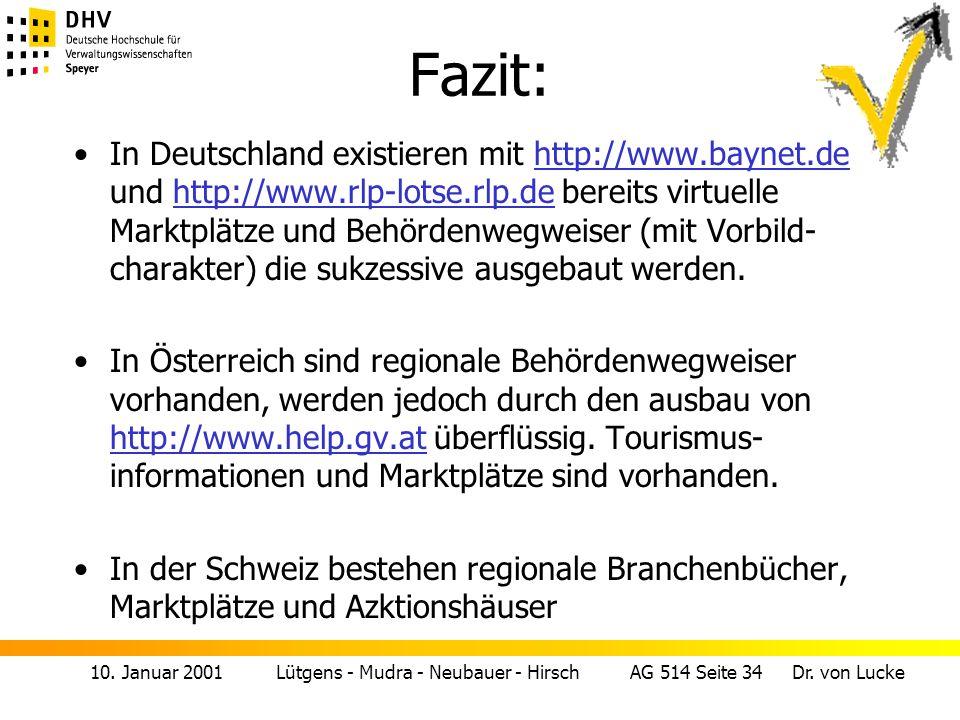 10. Januar 2001 Lütgens - Mudra - Neubauer - Hirsch AG 514 Seite 34 Dr. von Lucke Fazit: In Deutschland existieren mit http://www.baynet.de und http:/
