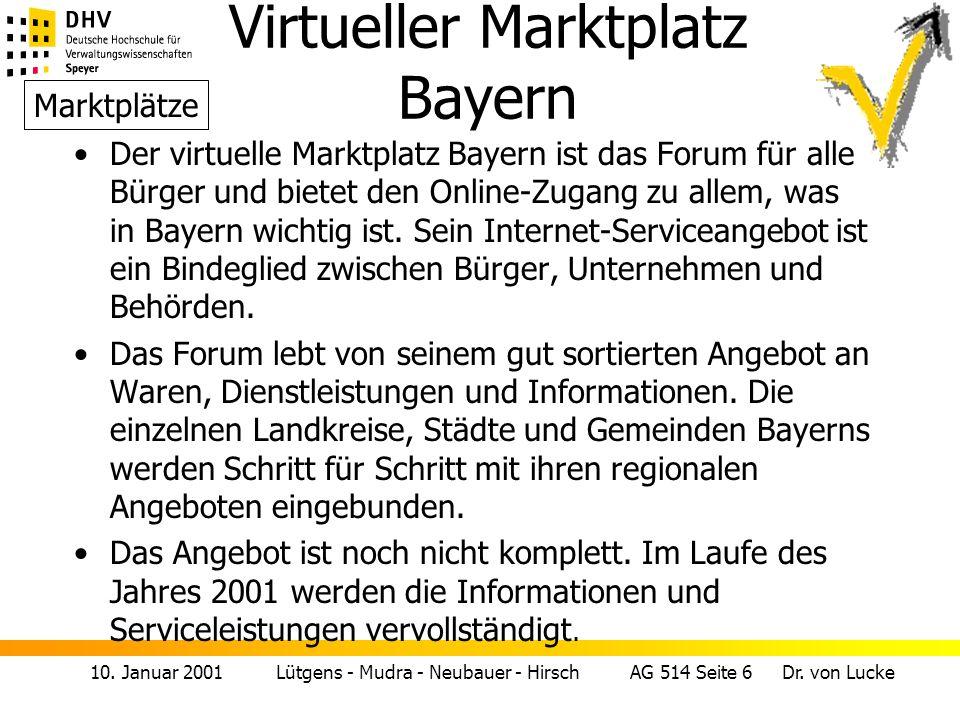 10. Januar 2001 Lütgens - Mudra - Neubauer - Hirsch AG 514 Seite 6 Dr. von Lucke Virtueller Marktplatz Bayern Der virtuelle Marktplatz Bayern ist das