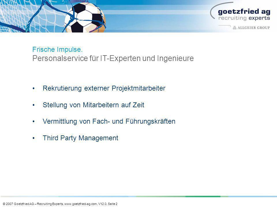 © 2007 Goetzfried AG – Recruiting Experts, www.goetzfried-ag.com, V12.0, Seite 2 Rekrutierung externer Projektmitarbeiter Stellung von Mitarbeitern au