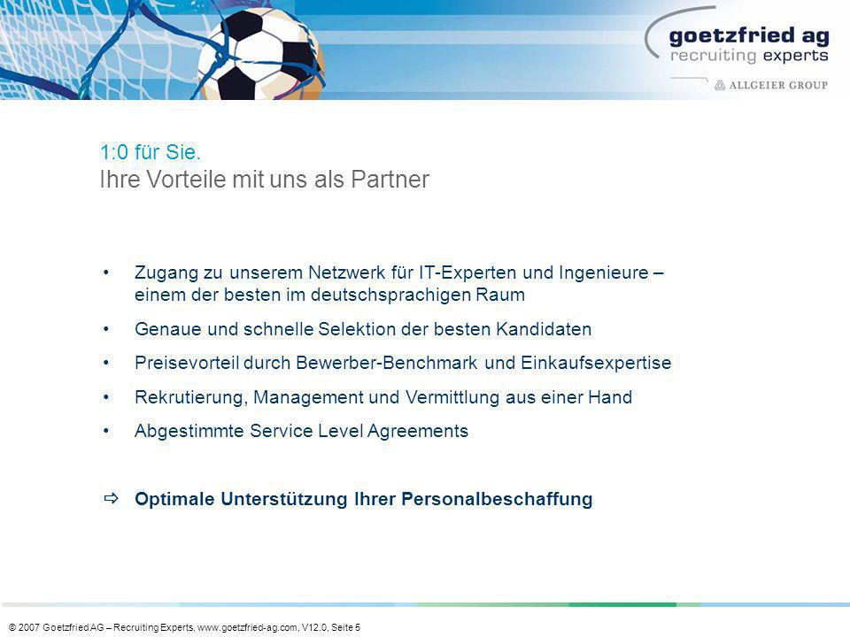 © 2007 Goetzfried AG – Recruiting Experts, www.goetzfried-ag.com, V12.0, Seite 5 Zugang zu unserem Netzwerk für IT-Experten und Ingenieure – einem der
