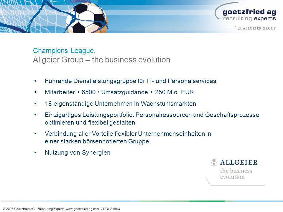 © 2007 Goetzfried AG – Recruiting Experts, www.goetzfried-ag.com, V12.0, Seite 8 Führende Dienstleistungsgruppe für IT- und Personalservices Mitarbeit