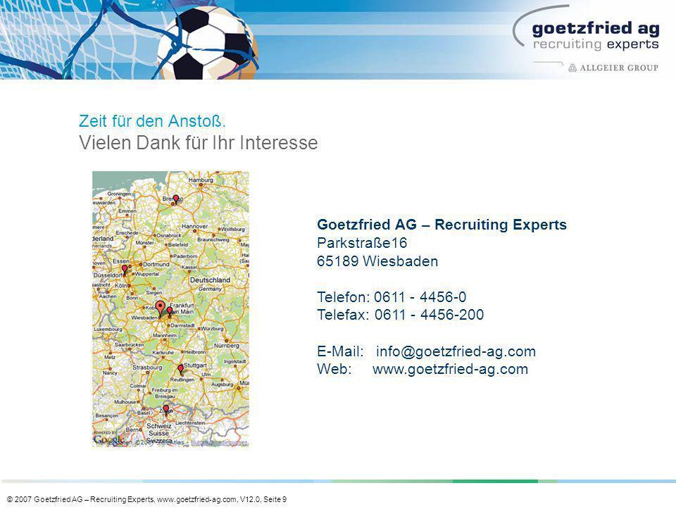 © 2007 Goetzfried AG – Recruiting Experts, www.goetzfried-ag.com, V12.0, Seite 9 Goetzfried AG – Recruiting Experts Parkstraße16 65189 Wiesbaden Telef