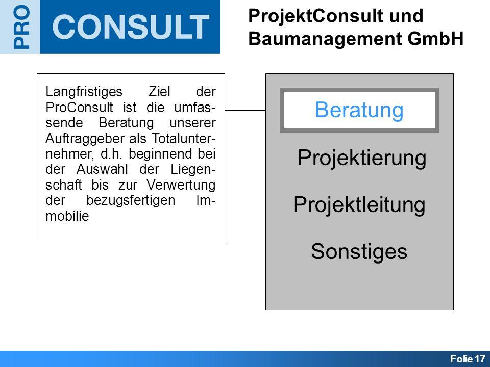 Folie 17 ProjektConsult und Baumanagement GmbH Beratung Projektierung Projektleitung Sonstiges Langfristiges Ziel der ProConsult ist die umfas- sende