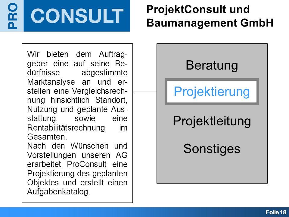 Folie 18 Beratung Projektierung Projektleitung Sonstiges ProjektConsult und Baumanagement GmbH Projektierung Wir bieten dem Auftrag- geber eine auf se