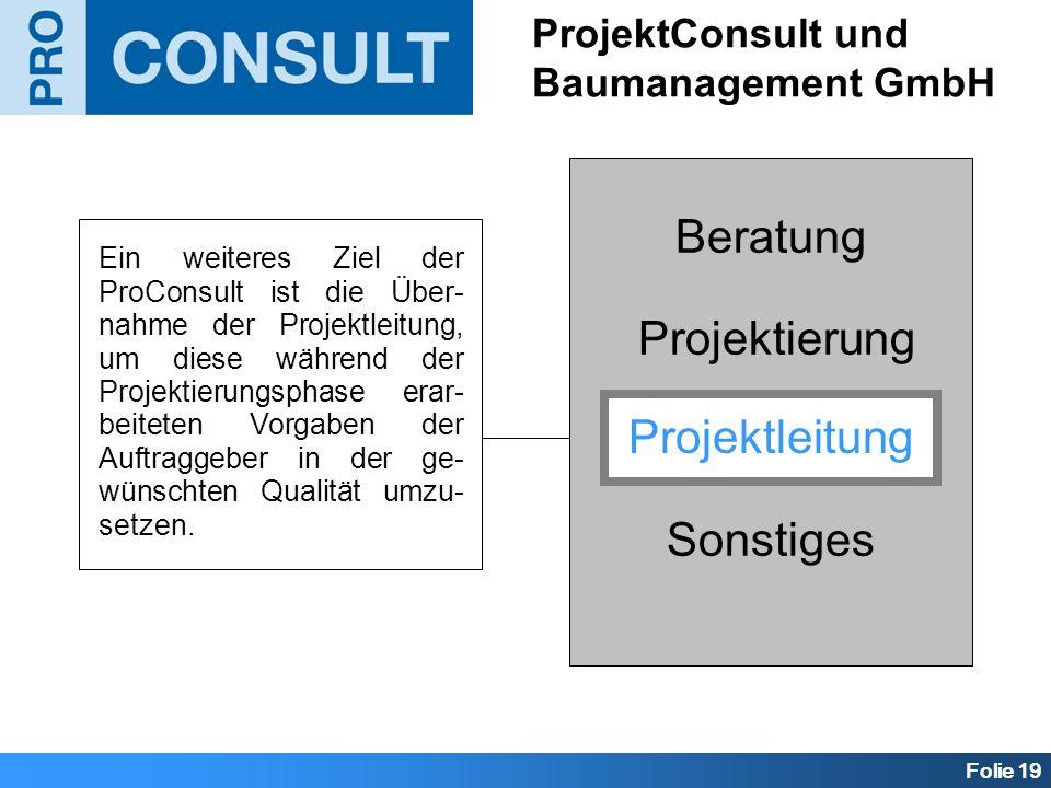 Folie 19 Beratung Projektierung Projektleitung Sonstiges ProjektConsult und Baumanagement GmbH Projektleitung Ein weiteres Ziel der ProConsult ist die