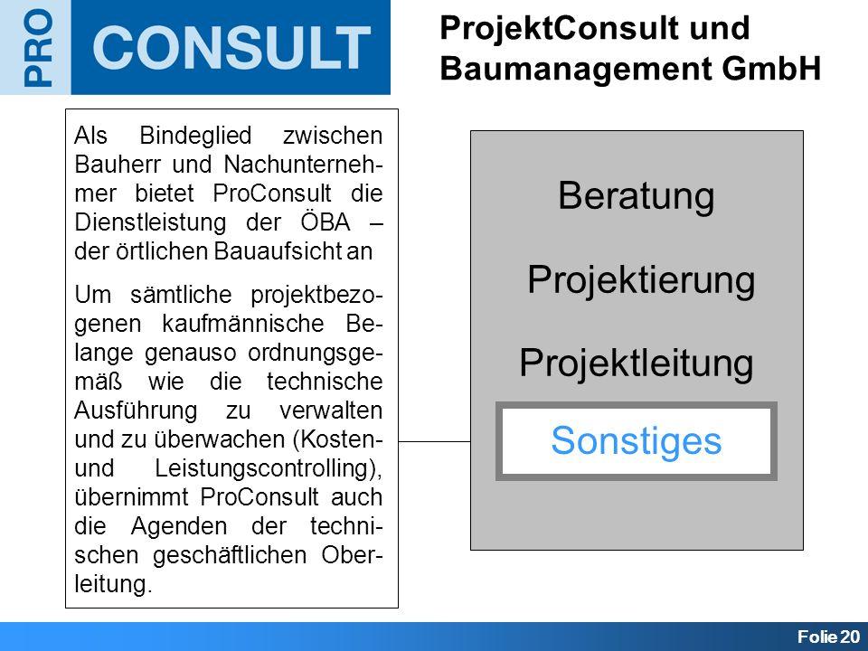 Folie 20 Beratung Projektierung Projektleitung Sonstiges ProjektConsult und Baumanagement GmbH Sonstiges Als Bindeglied zwischen Bauherr und Nachunter