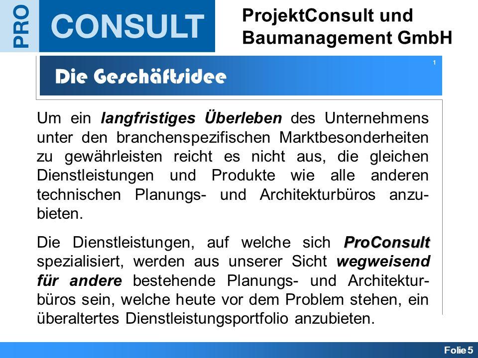 Folie 5 ProjektConsult und Baumanagement GmbH Die Geschäftsidee Um ein langfristiges Überleben des Unternehmens unter den branchenspezifischen Marktbe