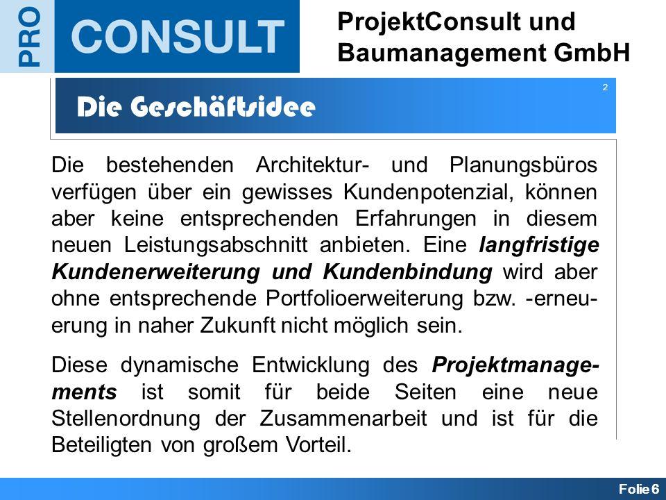 Folie 6 ProjektConsult und Baumanagement GmbH Die Geschäftsidee Die bestehenden Architektur- und Planungsbüros verfügen über ein gewisses Kundenpotenz