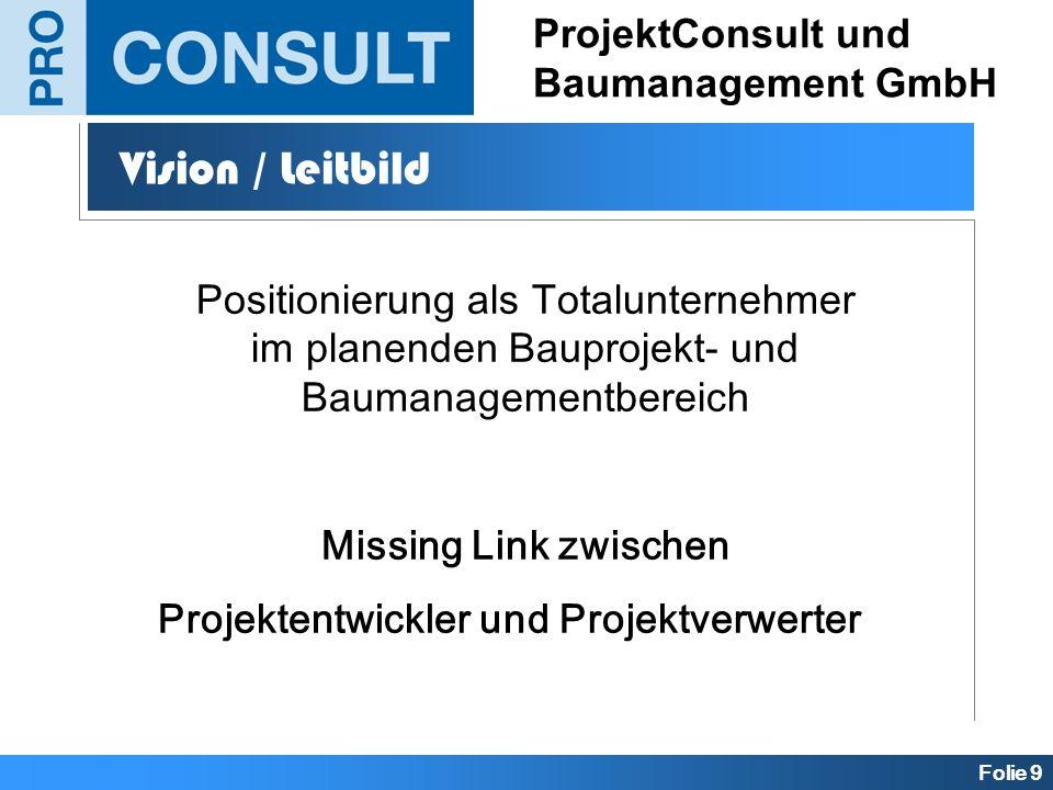 Folie 9 ProjektConsult und Baumanagement GmbH Vision / Leitbild Positionierung als Totalunternehmer im planenden Bauprojekt- und Baumanagementbereich