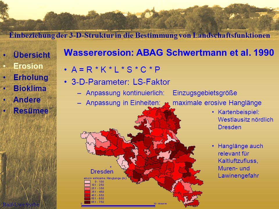 Ralf-Uwe Syrbe Wassererosion: ABAG Schwertmann et al. 1990 A = R * K * L * S * C * P 3-D-Parameter: LS-Faktor –Anpassung kontinuierlich:Einzugsgebiets