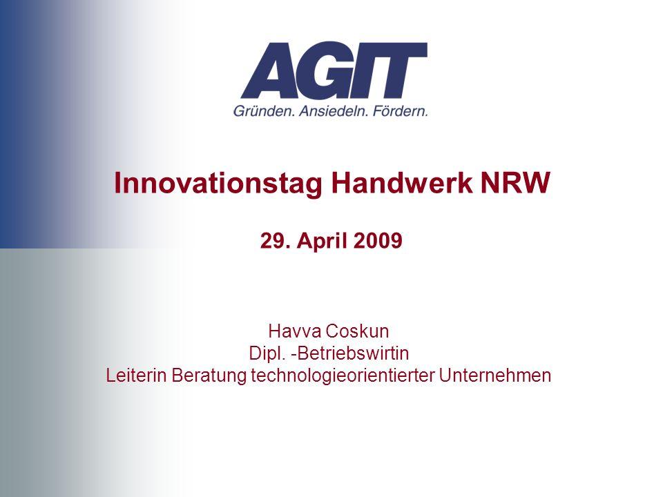 Innovationstag Handwerk NRW 29. April 2009 Havva Coskun Dipl. -Betriebswirtin Leiterin Beratung technologieorientierter Unternehmen