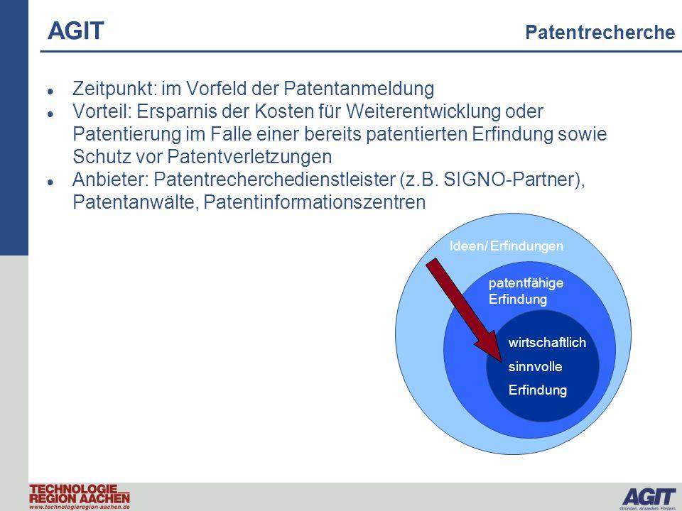 AGIT Patentrecherche Zeitpunkt: im Vorfeld der Patentanmeldung Vorteil: Ersparnis der Kosten für Weiterentwicklung oder Patentierung im Falle einer be