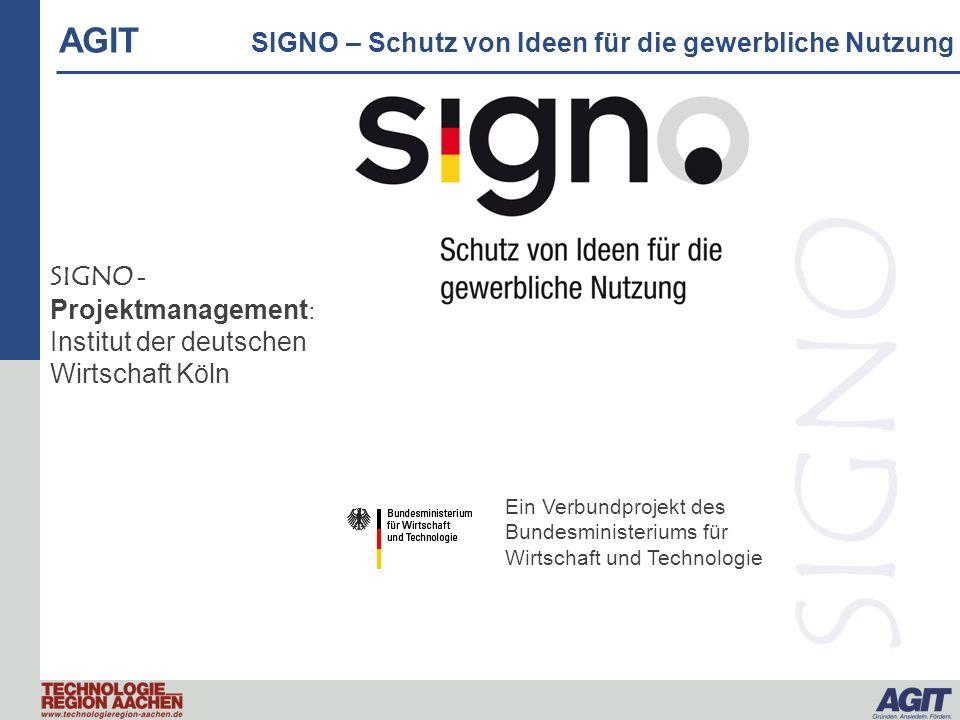 AGIT SIGNO – Schutz von Ideen für die gewerbliche Nutzung SIGNO Ein Verbundprojekt des Bundesministeriums für Wirtschaft und Technologie SIGNO - Proje
