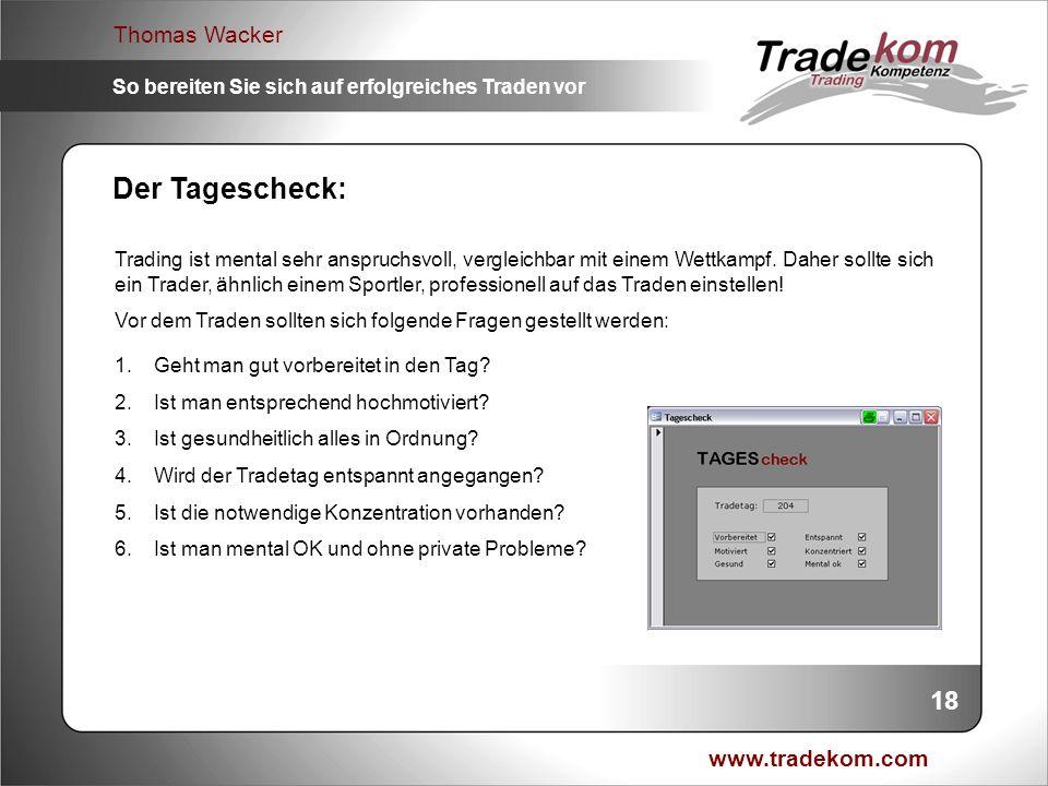www.tradekom.com Thomas Wacker So bereiten Sie sich auf erfolgreiches Traden vor 18 Trading ist mental sehr anspruchsvoll, vergleichbar mit einem Wett
