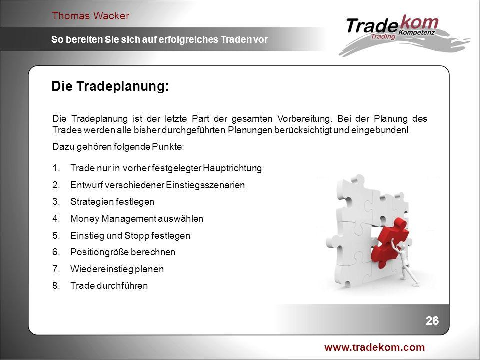 www.tradekom.com Thomas Wacker So bereiten Sie sich auf erfolgreiches Traden vor Die Tradeplanung: 26 Die Tradeplanung ist der letzte Part der gesamte