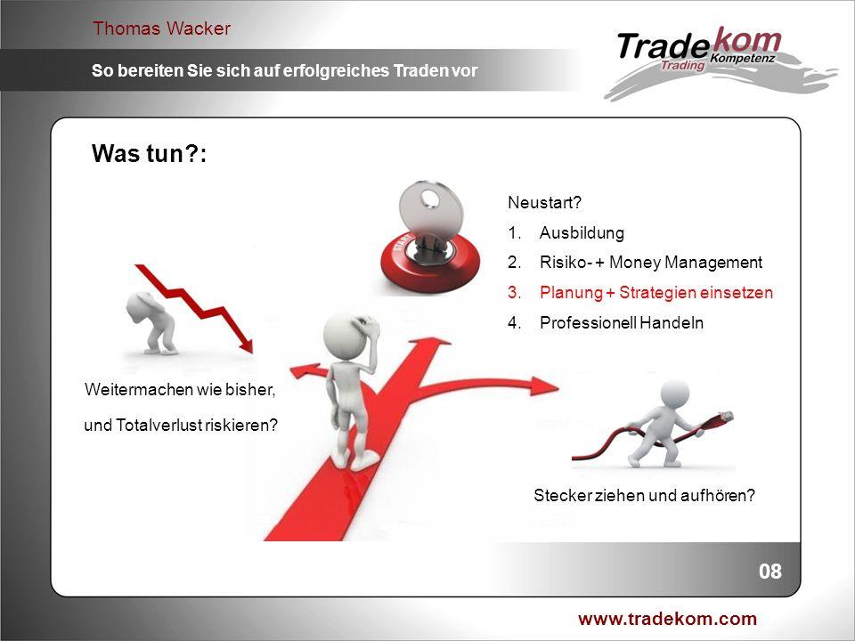 www.tradekom.com Thomas Wacker So bereiten Sie sich auf erfolgreiches Traden vor Weitermachen wie bisher, und Totalverlust riskieren? Stecker ziehen u