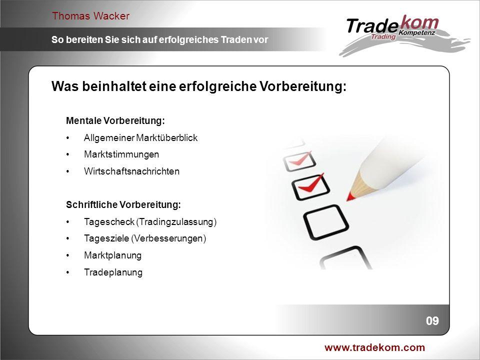www.tradekom.com Thomas Wacker So bereiten Sie sich auf erfolgreiches Traden vor Was beinhaltet eine erfolgreiche Vorbereitung: Mentale Vorbereitung: