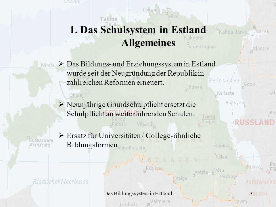 Das Bildungssystem in Estland3 1. Das Schulsystem in Estland Allgemeines Das Bildungs- und Erziehungssystem in Estland wurde seit der Neugründung der