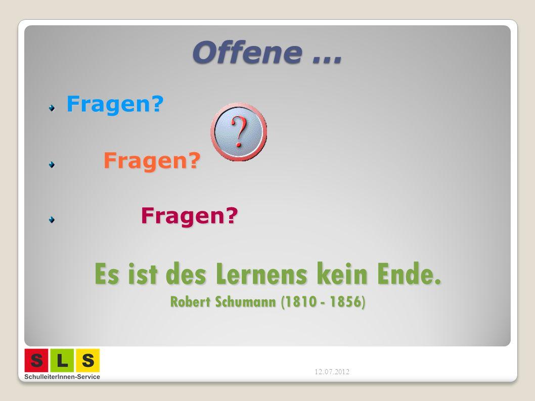 Offene... Fragen? Fragen? Fragen? Es ist des Lernens kein Ende. Robert Schumann (1810 - 1856) 12.07.2012