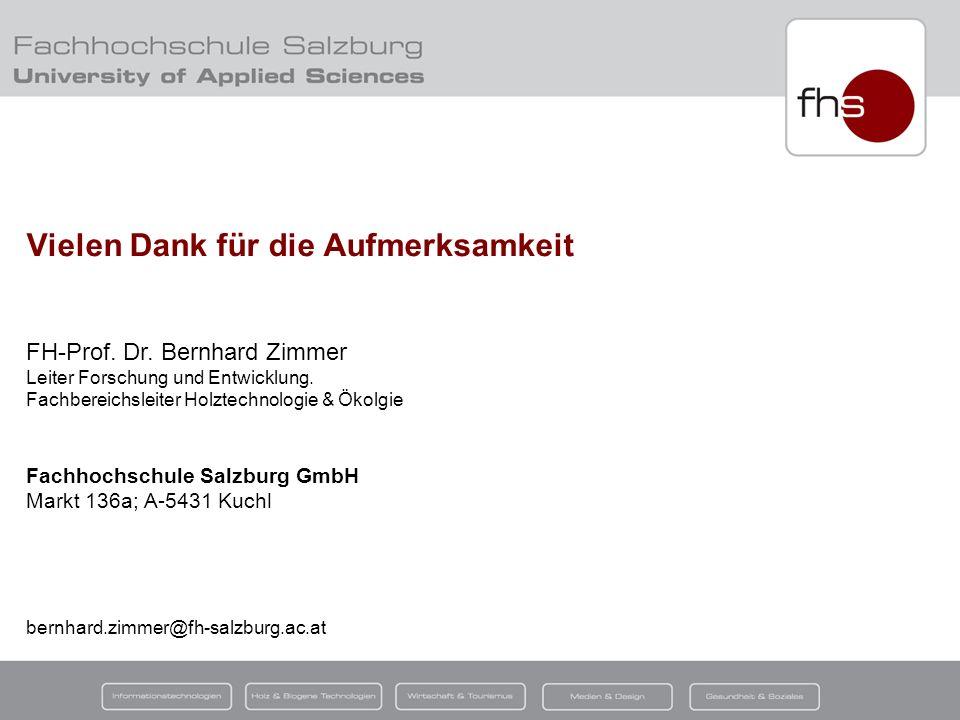 © FH-Prof. Dr. Bernhard Zimmer (FH – Salzburg; Campus Kuchl) Vielen Dank für die Aufmerksamkeit FH-Prof. Dr. Bernhard Zimmer Leiter Forschung und Entw