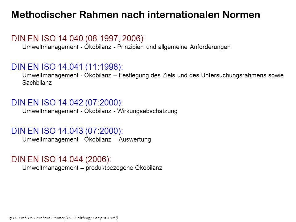 © FH-Prof. Dr. Bernhard Zimmer (FH – Salzburg; Campus Kuchl) Methodischer Rahmen nach internationalen Normen DIN EN ISO 14.040 (08:1997; 2006): Umwelt