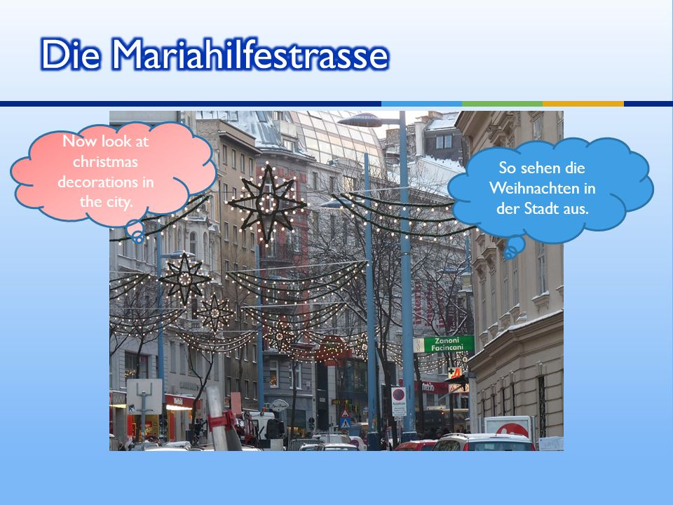 Now look at christmas decorations in the city. So sehen die Weihnachten in der Stadt aus.