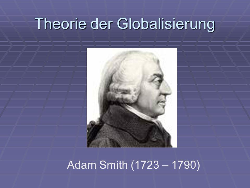 Theorie der Globalisierung Adam Smith (1723 – 1790)