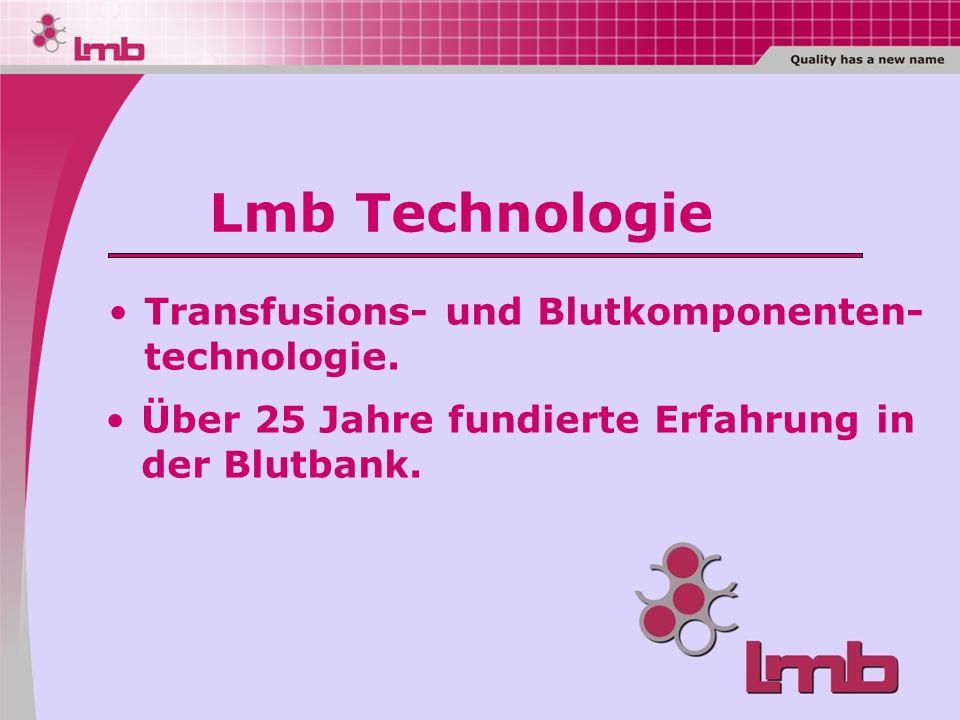 Über 25 Jahre fundierte Erfahrung in der Blutbank. Transfusions- und Blutkomponenten- technologie. Lmb Technologie