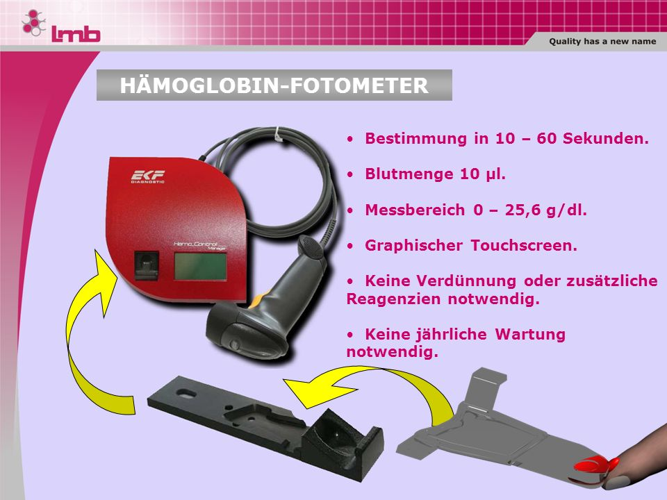 Bestimmung in 10 – 60 Sekunden. Blutmenge 10 µl. Messbereich 0 – 25,6 g/dl. Graphischer Touchscreen. Keine Verdünnung oder zusätzliche Reagenzien notw