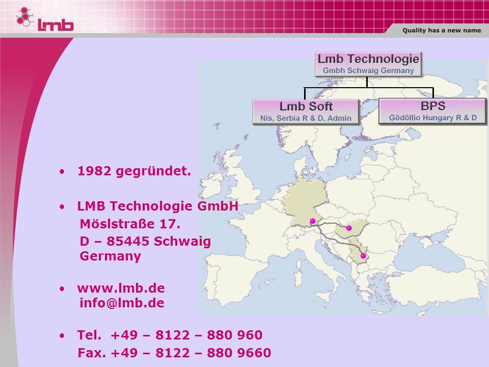 1982 gegründet. LMB Technologie GmbH Möslstraße 17. D – 85445 Schwaig Germany www.lmb.de info@lmb.de Tel. +49 – 8122 – 880 960 Fax. +49 – 8122 – 880 9