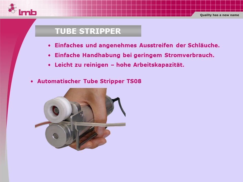Automatischer Tube Stripper TS08 Einfaches und angenehmes Ausstreifen der Schläuche. Einfache Handhabung bei geringem Stromverbrauch. Leicht zu reinig